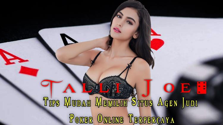 Tips Mudah Memilih Situs Agen Judi Poker Online Terpercaya