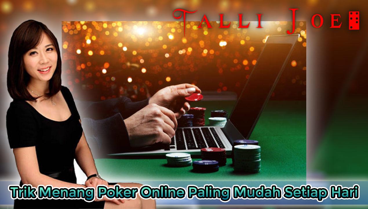 Trik Menang Poker Online Paling Mudah Setiap Hari